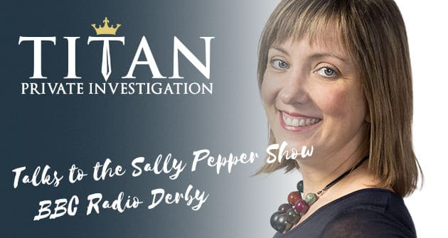 BBC Radio Derby Sally Pepper talks to Titan Investigations January 2018 | Titan Investigations